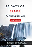 #4: 28 Days of Praise Challenge (2018 Edition): Intentional Praise Devotional to Deal With Your Fears, Worries and Battles, and Release Answers to Your Prayers