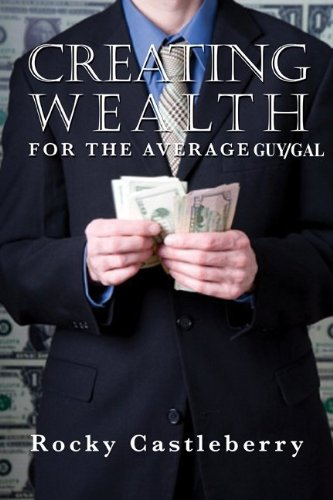 Creating Wealth For The Average Guy/Gal