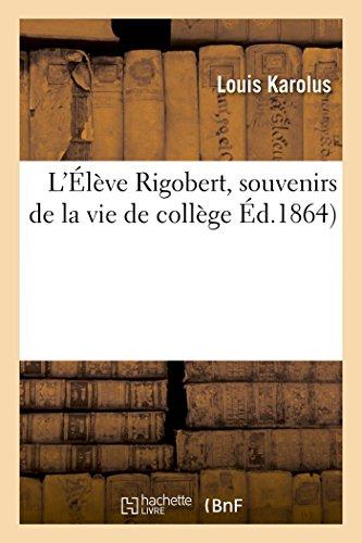 L'Élève Rigobert, Souvenirs de la Vie de Collège (Litterature) (French Edition)