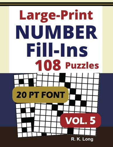 Large Print Number Fill-Ins, Volume 5: 108 Number Fill-In Puzzles in Large 20-Point Font