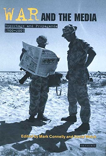 War and the Media: Reportage and Propaganda, 1900-2003 (International Library of War Studies)
