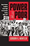 img - for Power to the Poor: Black-Brown Coalition and the Fight for Economic Justice, 1960-1974 (Justice, Power, and Politics) by Gordon K. Mantler (2015-02-01) book / textbook / text book