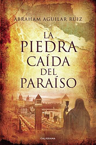 La piedra caída del paraíso por Abraham Aguilar Ruiz