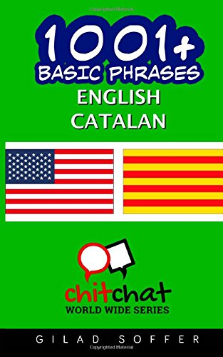 1001+ Basic Phrases English - Catalan (English and Catalan Edition)...