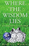 Where the Wisdom Lies, Hope Ives Mauran, 1425969712