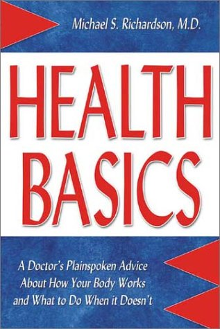 Health Basics: A Doctor's Plainspoken Advice About How Your Body Works and What to Do When It Doesn't