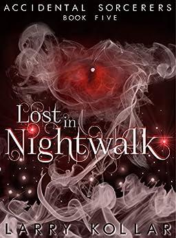 Lost in Nightwalk: Accidental Sorcerers, Book 5 (English Edition) de [Kollar, Larry]