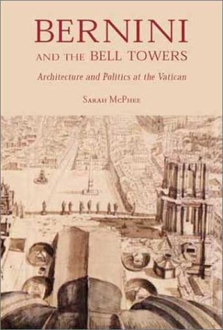 Bernini And The Bell Towers  Architecture And Politics At The Vatican