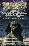 img - for The Dawn of Astronomy: A Study of Temple Worship and Mythology of the Ancient Egyptians (Dover Books on Astronomy) book / textbook / text book
