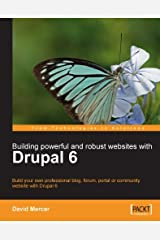 Building Powerful and Robust Websites with Drupal 6 Kindle Edition