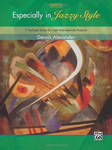 Download Especially in Jazzy Style, Bk 3: 7 Stylized Solos for Late Intermediate Pianists PDF