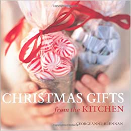 christmas gifts from the kitchen georgeanne brennan 9780848732950 amazoncom books