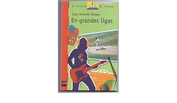 En grandes ligas (El barco de vapor): Juan Antonio Ramos: 9781935556220: Amazon.com: Books