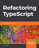 Read Online Refactoring TypeScript: Keeping your code healthy Kindle Editon