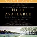 Holy Available: Surrendering to the Transforming Presence of God Every Day of Your Life Audiobook by Gary Thomas Narrated by Gary Thomas