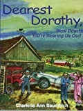 Dearest Dorothy, Slow down, You're Wearing Us Out!, Charlene Ann Baumbich, 0786255595