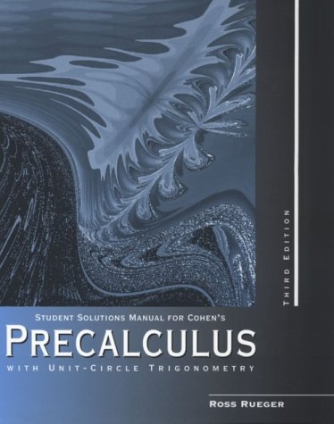 Student Solutions Manual for Cohen's Precalculus with Unit-Circle Trigonometry