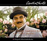 How Does Your Garden Grow? Complete & Unabridged (The Agatha Christie Collection: Poirot)