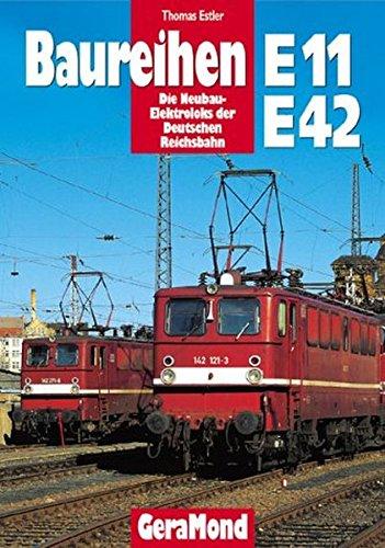 Baureihen E 11 /E 42: Die Neubau- Elektroloks der Deutschen Reichsbahn