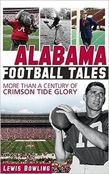 Book Alabama Football Tales: More Than a Century of Crimson Tide Glory