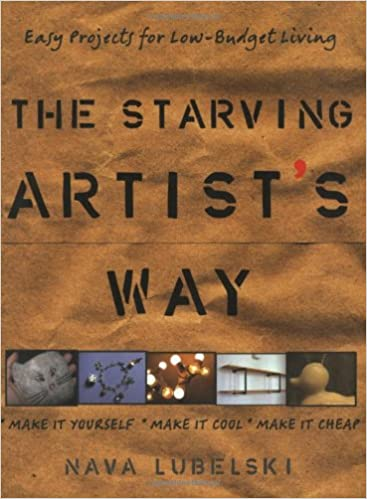 the starving artist s way easy projects for low budget living nava