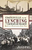 Front cover for the book Coatesville and the lynching of Zachariah Walker : death in a Pennsylvania steel town by Dennis B. Downey