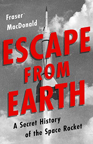 Book Cover: Escape from Earth: A Secret History of the Space Rocket