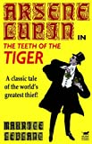 Arsene Lupin in the Teeth of the Tiger, Maurice Leblanc, 0809532476