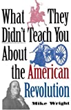 What They Didn't Teach You about the American Revolution, Mike Wright, 089141746X