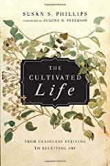 The Cultivated Life: From Ceaseless Striving to Receiving Joy Paperback