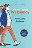 Common Sense Pregnancy: Navigating a Healthy Pregnancy and Birth for Mother and Baby