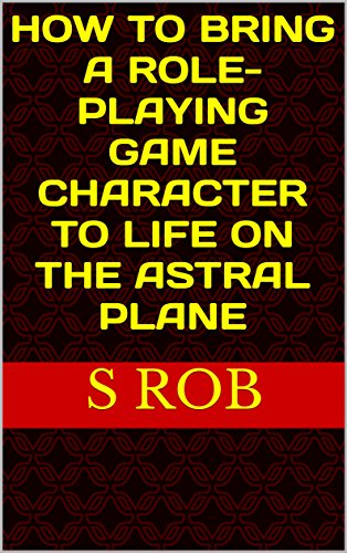 HOW TO BRING A ROLE-PLAYING GAME CHARACTER TO LIFE ON THE ASTRAL - Astral S