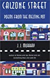Calzone Street : Poems from the Melting Pot, Murray, J. J., 0974784826