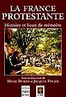 La France protestante. Histoire et lieux de mémoire par Dubief