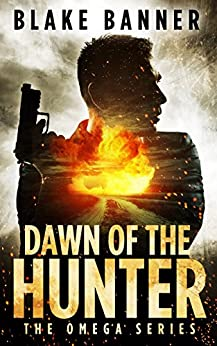 Dawn of the Hunter - An Action Thriller Novel (Omega Series Book 1) by [Banner, Blake]
