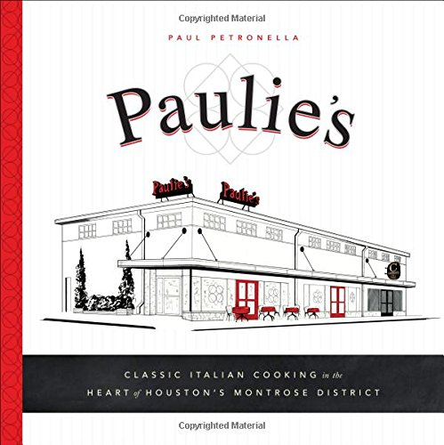 Paulie's: Classic Italian Cooking in the Heart of Houston's Montrose District by Paul Petronella