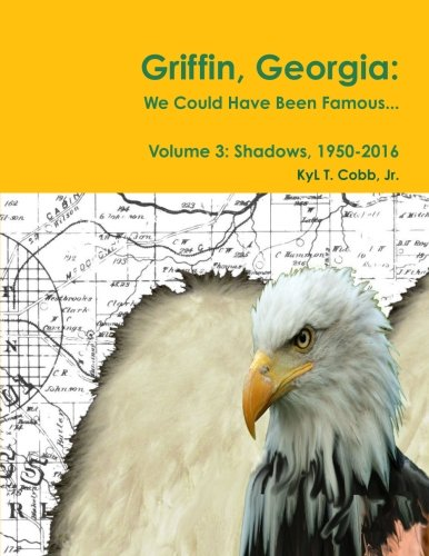 Griffin, Georgia: We Could Have Been Famous. . .  Volume 3: Shadows, 1950-2016