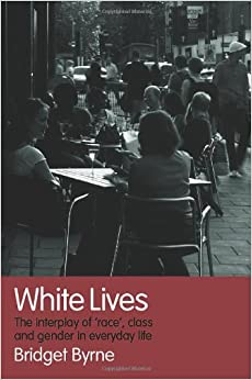 Book White Lives: The Interplay of 'Race', Class and Gender in Everyday Life