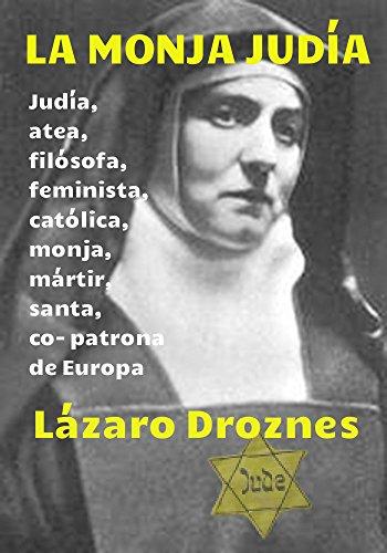 Descargar Libro La Monja JudÍa: Edith Stein: Judía, Atea, Filósofa, Feminista, Católica, Monja, Mártir, Santa Y Co- Patrona De Europa Lázaro Droznes