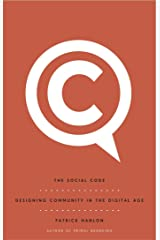 The Social Code : Designing Community In The Digital Age Kindle Edition