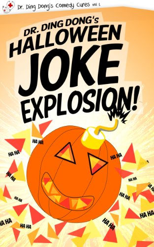 Dr. Ding Dong's Halloween Joke Explosion (Dr. Ding Dong's Comedy Cures Book 1)
