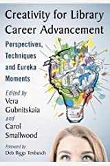 Creativity for Library Career Advancement: Perspectives, Techniques and Eureka Moments Paperback