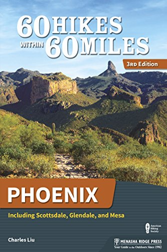 60 Hikes Within 60 Miles: Phoenix: Including Scottsdale, Glendale, and Mesa (Best Hiking Trails In Arizona)