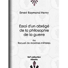 Essai d'un abrégé de la philosophie de la guerre: ou Recueil de maximes militaires (French Edition)