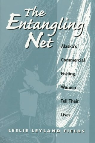 The Entangling Net: Alaska's Commercial Fishing Women Tell Their Lives