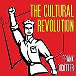 The Cultural Revolution: A People's History, 1962-1976 | Frank Dikötter