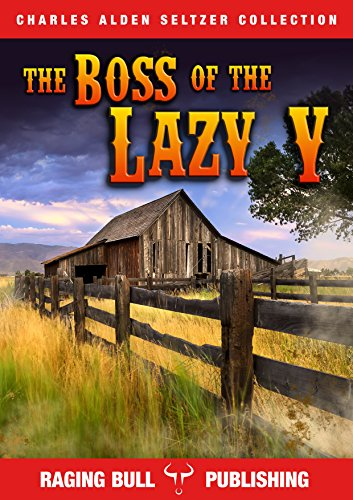 The Boss of the Lazy Y (Annotated) (Charles Alden Seltzer Collection Book 1)
