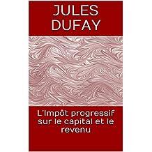 L'Impôt progressif sur le capital et le revenu (French Edition)