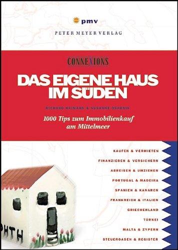 Das eigene Haus im Süden: 1000 Tips für Immobilienkauf am Mittelmeer