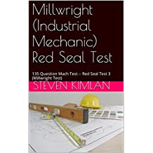 Millwright (Industrial Mechanic) Red Seal Test: 135 Question Mach Test -- Red Seal Test 3 (Millwright Test)